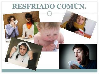 RESFRIADO COMÚN.