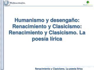 Humanismo y desengaño: Renacimiento y Clasicismo: Renacimiento y Clasicismo. La poesía lírica