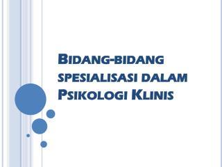 Bidang-bidang spesialisasi dalam Psikologi Klinis