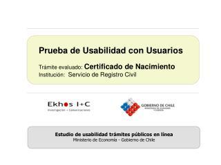 Prueba de Usabilidad con Usuarios Trámite evaluado:  Certificado de Nacimiento