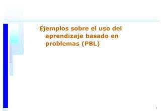 Ejemplos sobre el uso del aprendizaje basado en problemas (PBL)