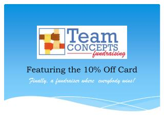 Featuring the 10% Off Card Finally, a fundraiser where  everybody wins!