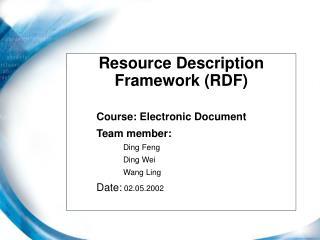 Resource Description Framework (RDF) Course: Electronic Document Team member: Ding Feng