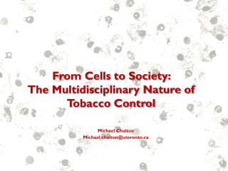 From Cells to Society:  The Multidisciplinary Nature of Tobacco Control