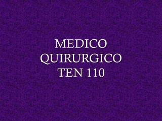 MEDICO QUIRURGICO  TEN 110