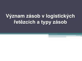 Význam zásob vlogistických řetězcích a typy zásob