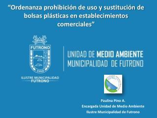 Paulina Pino A. Encargada Unidad de Medio Ambiente Ilustre Municipalidad de  Futrono