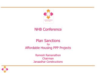 NHB Conference   Plan Sanctions  for  Affordable Housing PPP Projects  Ramesh Ramanathan Chairman Janaadhar Construction