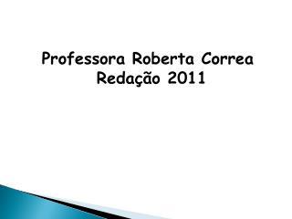 Professora Roberta Correa Redação 2011