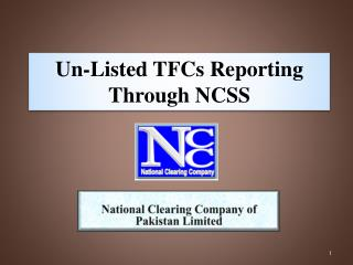 Un-Listed TFCs Reporting Through NCSS
