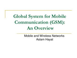 Global System for Mobile Communication (GSM):  An Overview
