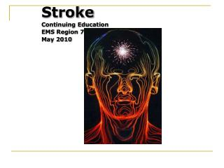 Stroke Continuing Education EMS Region 7 May 2010
