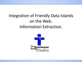 Integration of Friendly Data Islands on the Web. Information Extraction.
