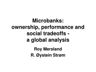 Microbanks:  ownership, performance and social tradeoffs - a global analysis
