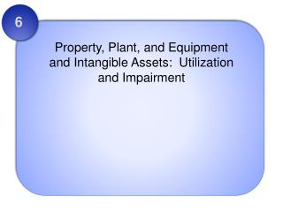 Property, Plant, and Equipment and Intangible Assets:  Utilization and Impairment