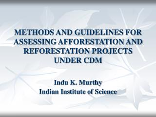 METHODS AND GUIDELINES FOR ASSESSING AFFORESTATION AND REFORESTATION PROJECTS  UNDER CDM