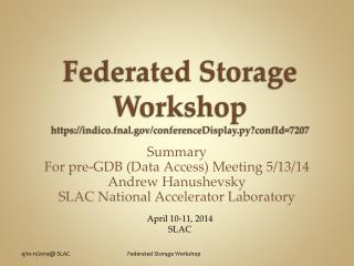 F ederated Storage Workshop https://indico.fnal/conferenceDisplay.py?confId=7207