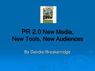 PR 2.0  New Media,  New Tools, New Audiences