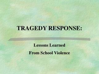 TRAGEDY RESPONSE:
