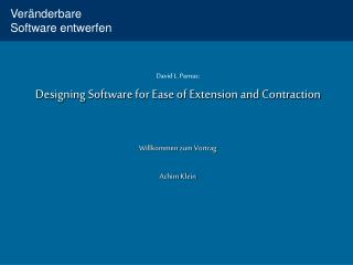 David L. Parnas: Designing Software for Ease of Extension and Contraction Willkommen zum Vortrag