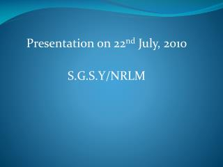 Presentation on 22nd July, 2010  S.G.S.Y