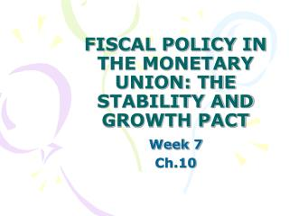 FISCAL POLICY IN THE MONETARY UNION: THE STABILITY AND GROWTH PACT
