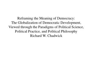 Reframing the Meaning of Democracy: The Globalization of Democratic Development, Viewed through the Paradigms of Politic