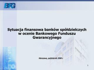 Sytuacja finansowa banków spółdzielczych  w ocenie Bankowego Funduszu Gwarancyjnego