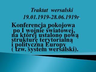 Traktat  wersalski 19.01.1919-28.06.1919r .