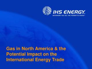 Gas in North America & the Potential Impact on the International Energy Trade