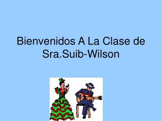 Bienvenidos A La Clase de Sra.Suib-Wilson
