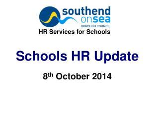 Schools HR Update 8 th  October 2014