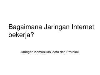 Bagaimana Jaringan  Internet  bekerja ?
