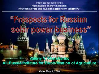 Valeriy V. Kharchenko All-Russia Institute for Electrification of Agriculture