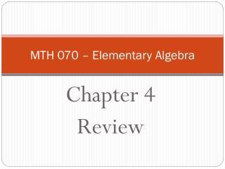 MTH 070 – Elementary Algebra