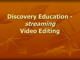 Discovery Education -  streaming Video Editing
