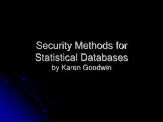 Security Methods for Statistical Databases by Karen Goodwin