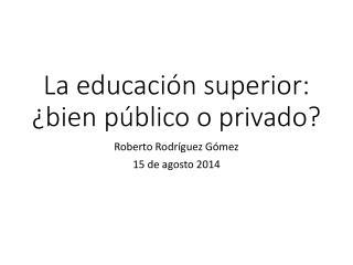 La educación superior: ¿bien público o privado?