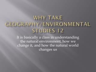 Why Take Geography/Environmental Studies 12