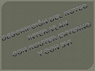 DESCRIPCIÓN DEL RUTEO INTER-VLAN CON ROUTER EXTERNO Y CON SVI