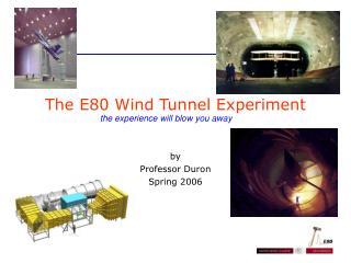 The E80 Wind Tunnel Experiment