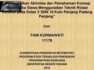 Oleh: FANI KURNIAWATI 11178 KONSENTRASI PENDIDIKAN MATEMATIKA PROGRAM STUDI TEKNOLOGI PENDIDIKAN