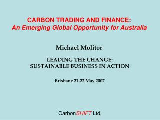 CARBON TRADING AND FINANCE: An Emerging Global Opportunity for Australia Michael Molitor
