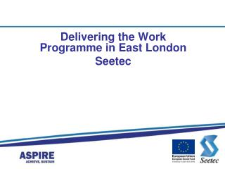 Delivering the Work Programme in East London Seetec
