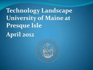 Technology Landscape  University of Maine at Presque Isle April 2012