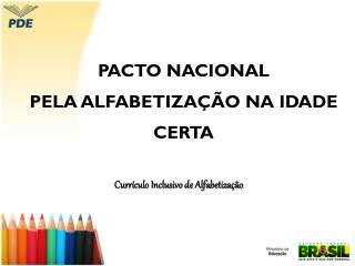 PACTO NACIONAL  PELA ALFABETIZA��O NA IDADE CERTA