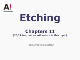 Etching Chapters  11  (20,21 too, but we will return to this topic)