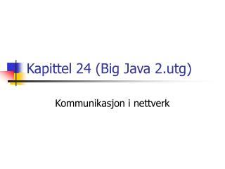 Kapittel 24 (Big Java 2.utg)