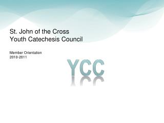 St. John of the Cross Youth Catechesis Council Member Orientation 2010-2011