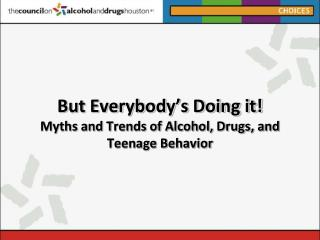 But Everybody's Doing it! Myths  and Trends of Alcohol, Drugs, and Teenage Behavior